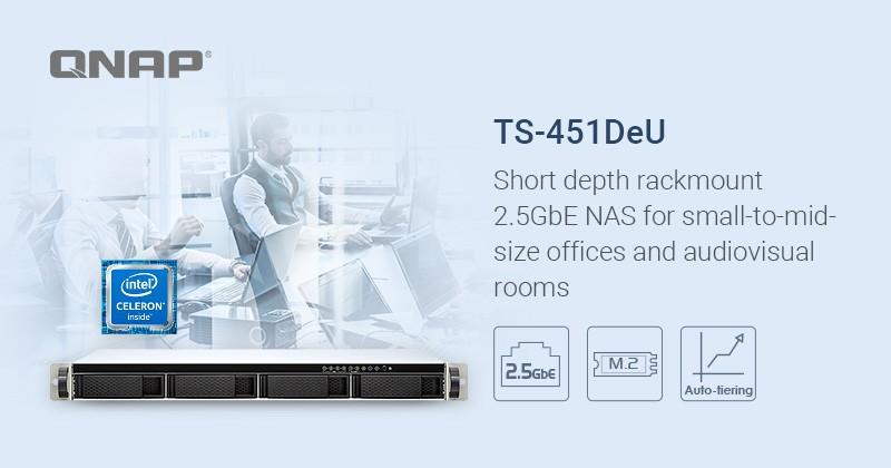 QNAP ra mắt NAS TS-451DeU: Short Depth Rackmount 2.5GbE cho các văn phòng trung bình và audiovisual room