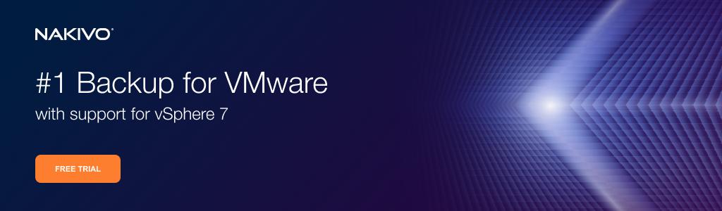 NAKIVO Backup & Replication v10: Tối ưu hóa cho VMware vSphere 7 và Linux Workstation