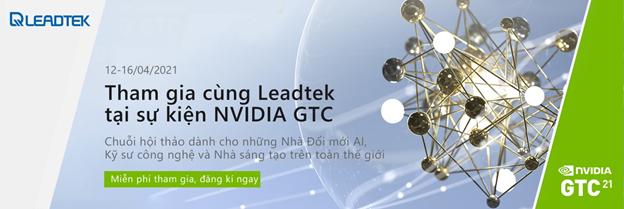 Leadtek sẽ mang đến NVIDIA GTC 2021 những chủ đề gì?